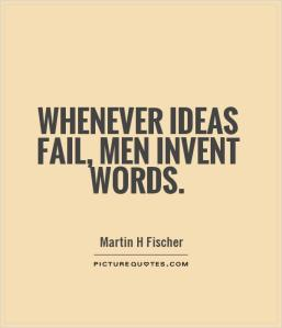 whenever-ideas-fail-men-invent-words-quote-1