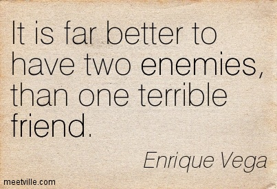 Quotation-Enrique-Vega-wisdom-friends-friend-enemies-Meetville-Quotes-7042