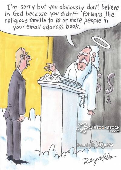 'I'm sorry but you obviously don't believe in God because you didn't forward the religious emails to 10 or more people in your address book.'
