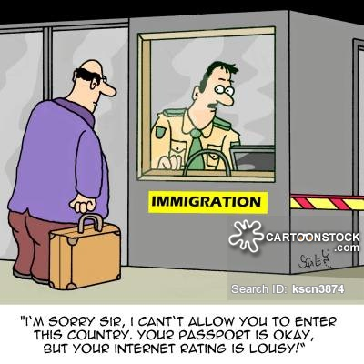 'I'm sorry Sir, I can't allow you to enter this country. Your passport is okay, but your internet rating is lousy!'