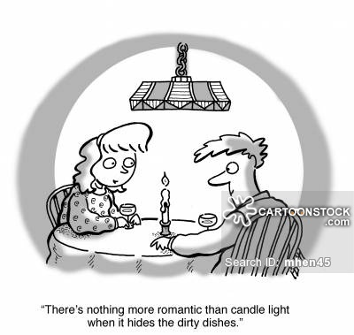 'There's nothing more romantic than candle light when it hides the dirty dishes.'